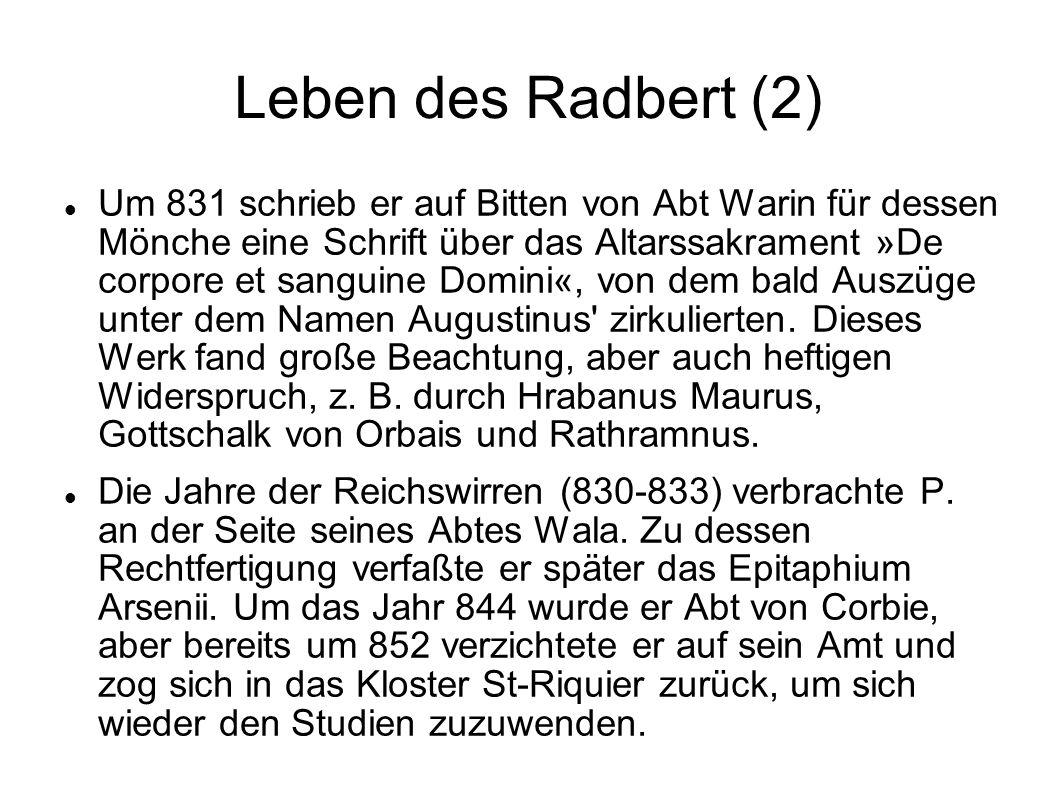 Leben des Radbert (2) Um 831 schrieb er auf Bitten von Abt Warin für dessen Mönche eine Schrift über das Altarssakrament »De corpore et sanguine Domin