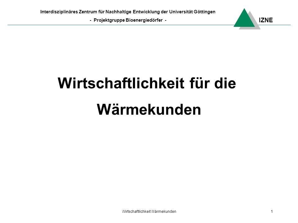 IZNE Interdisziplinäres Zentrum für Nachhaltige Entwicklung der Universität Göttingen - Projektgruppe Bioenergiedörfer - Wirtschaftlichkeit Wärmekunden1 Wirtschaftlichkeit für die Wärmekunden