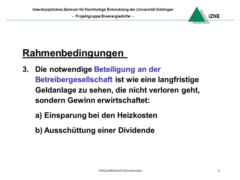 IZNE Interdisziplinäres Zentrum für Nachhaltige Entwicklung der Universität Göttingen - Projektgruppe Bioenergiedörfer - Wirtschaftlichkeit Wärmekunden5 Rahmenbedingungen 3.