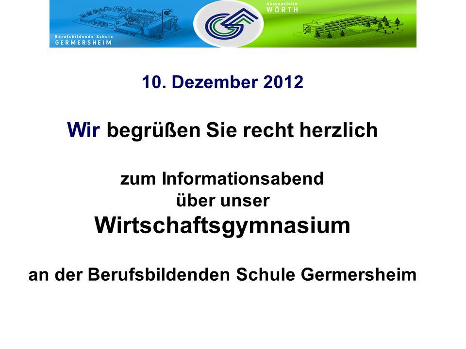 10. Dezember 2012 Wir begrüßen Sie recht herzlich zum Informationsabend über unser Wirtschaftsgymnasium an der Berufsbildenden Schule Germersheim