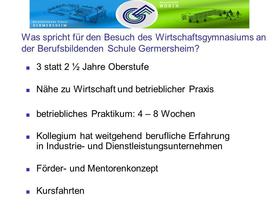 Was spricht für den Besuch des Wirtschaftsgymnasiums an der Berufsbildenden Schule Germersheim? 3 statt 2 ½ Jahre Oberstufe Nähe zu Wirtschaft und bet