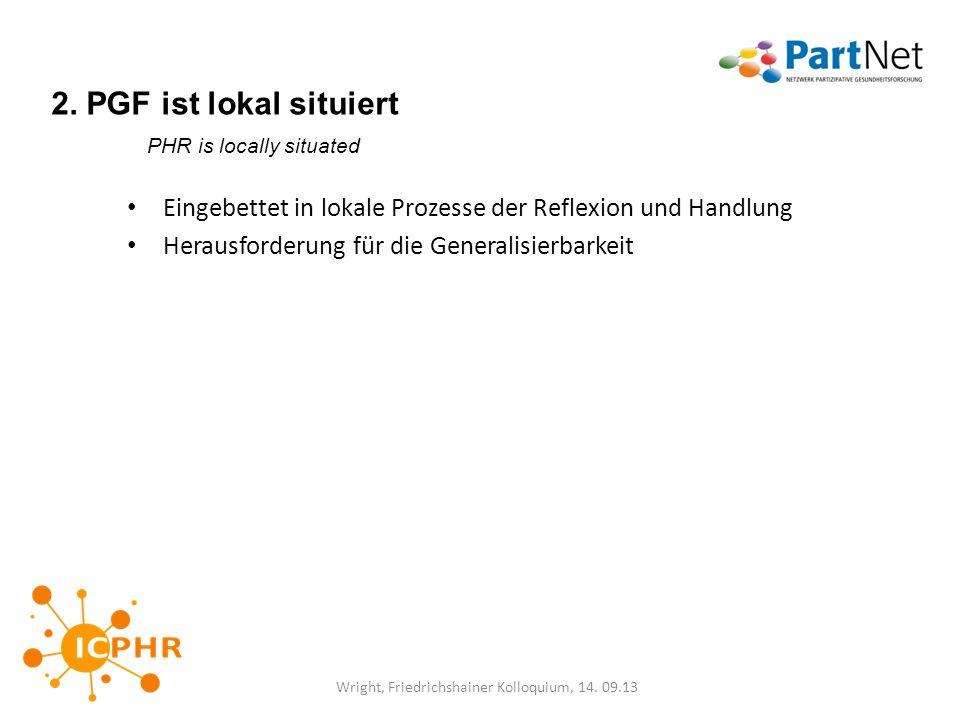 2. PGF ist lokal situiert PHR is locally situated Eingebettet in lokale Prozesse der Reflexion und Handlung Herausforderung für die Generalisierbarkei