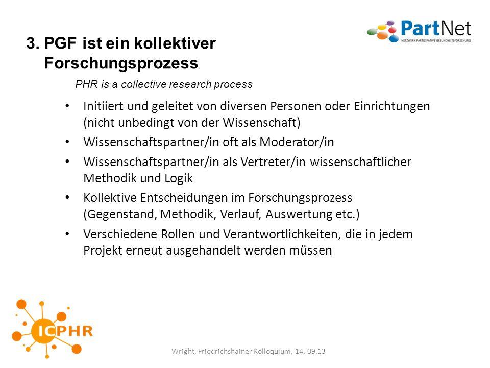 3. PGF ist ein kollektiver Forschungsprozess PHR is a collective research process Initiiert und geleitet von diversen Personen oder Einrichtungen (nic
