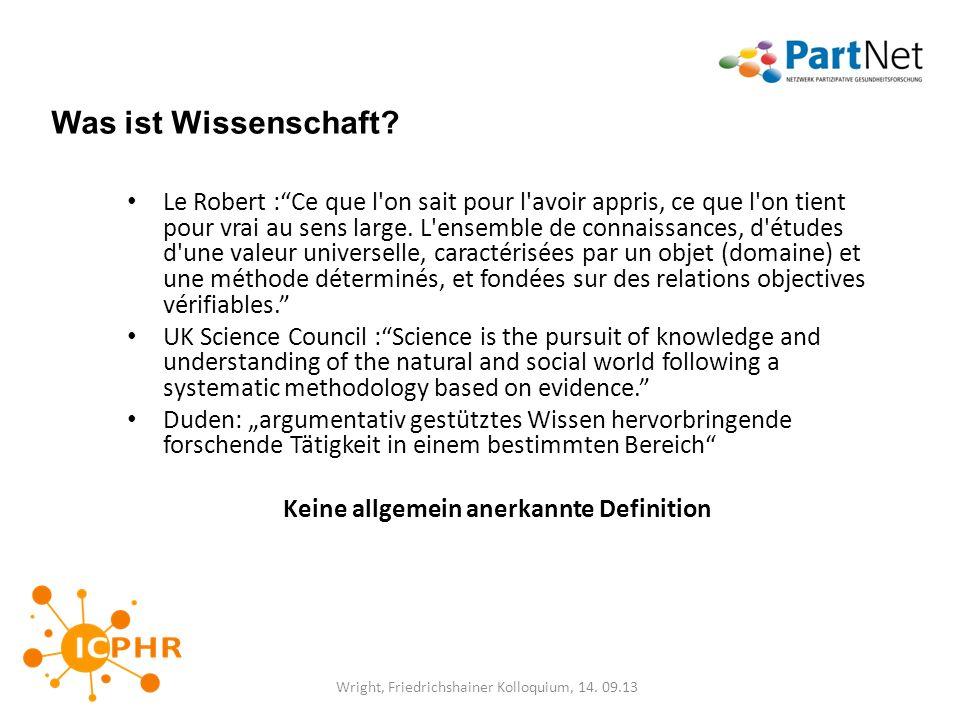 Was ist Wissenschaft? Le Robert :Ce que l'on sait pour l'avoir appris, ce que l'on tient pour vrai au sens large. L'ensemble de connaissances, d'étude