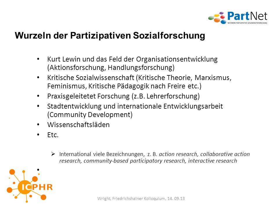 Wurzeln der Partizipativen Sozialforschung Kurt Lewin und das Feld der Organisationsentwicklung (Aktionsforschung, Handlungsforschung) Kritische Sozia