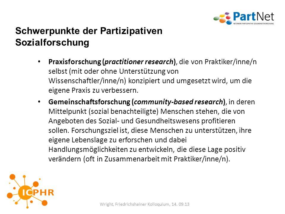 Schwerpunkte der Partizipativen Sozialforschung Praxisforschung (practitioner research), die von Praktiker/inne/n selbst (mit oder ohne Unterstützung