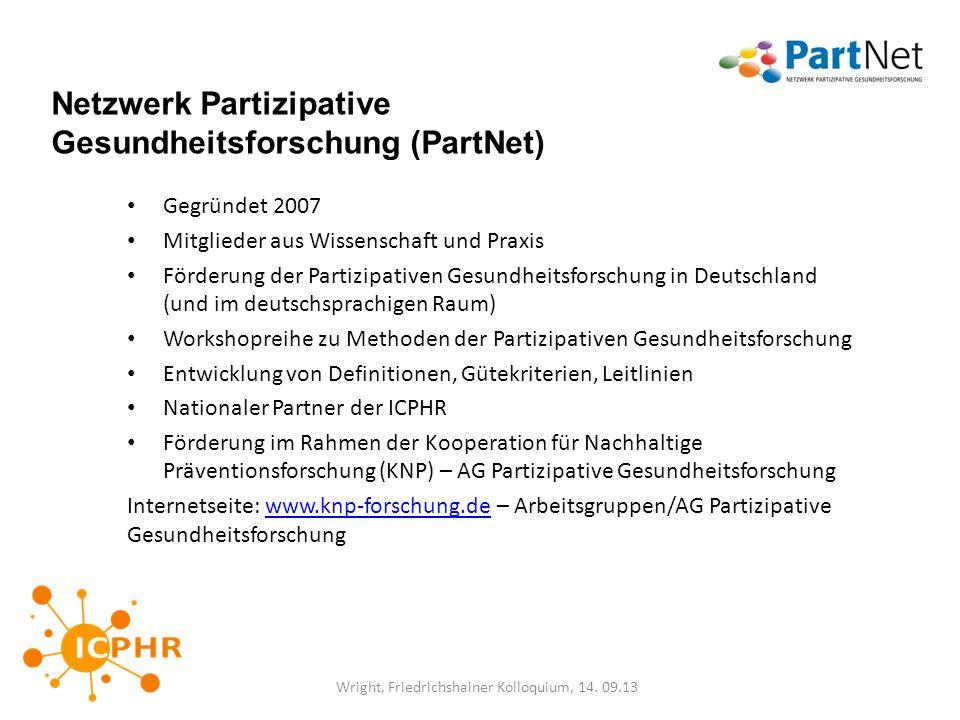 Netzwerk Partizipative Gesundheitsforschung (PartNet) Gegründet 2007 Mitglieder aus Wissenschaft und Praxis Förderung der Partizipativen Gesundheitsfo
