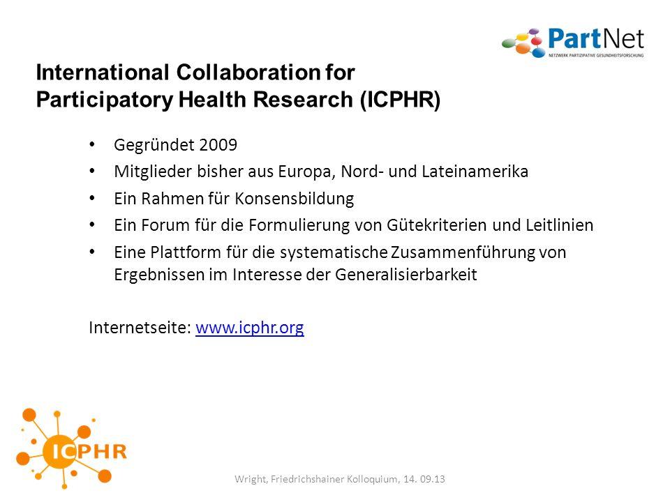 International Collaboration for Participatory Health Research (ICPHR) Gegründet 2009 Mitglieder bisher aus Europa, Nord- und Lateinamerika Ein Rahmen