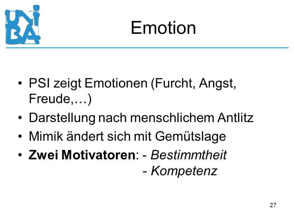 27 Emotion PSI zeigt Emotionen (Furcht, Angst, Freude,…) Darstellung nach menschlichem Antlitz Mimik ändert sich mit Gemütslage Zwei Motivatoren: - Be