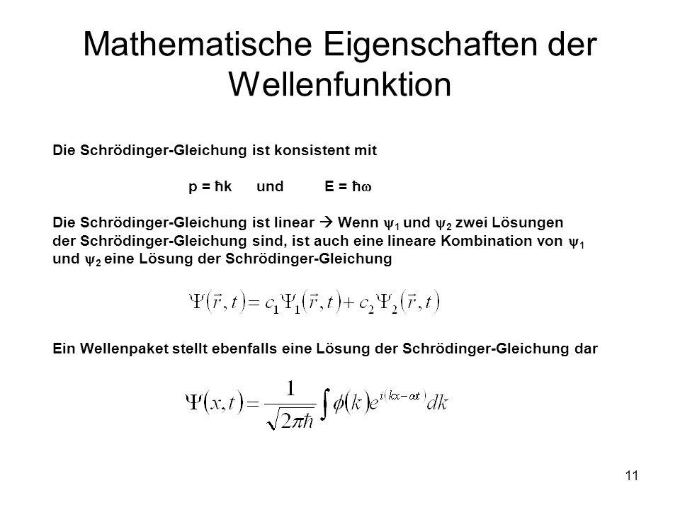 11 Mathematische Eigenschaften der Wellenfunktion Die Schrödinger-Gleichung ist konsistent mit p = ħkundE = ħ Die Schrödinger-Gleichung ist linear Wen