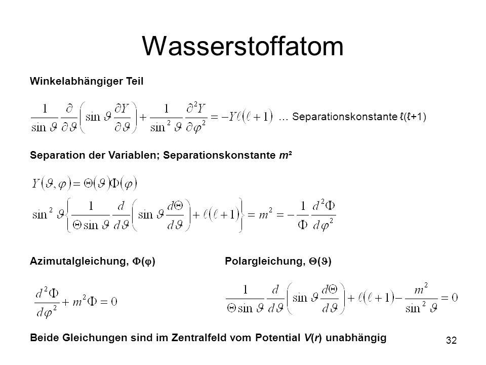 32 Wasserstoffatom Winkelabhängiger Teil Separation der Variablen; Separationskonstante m² Azimutalgleichung, ( )Polargleichung, ( ) Beide Gleichungen
