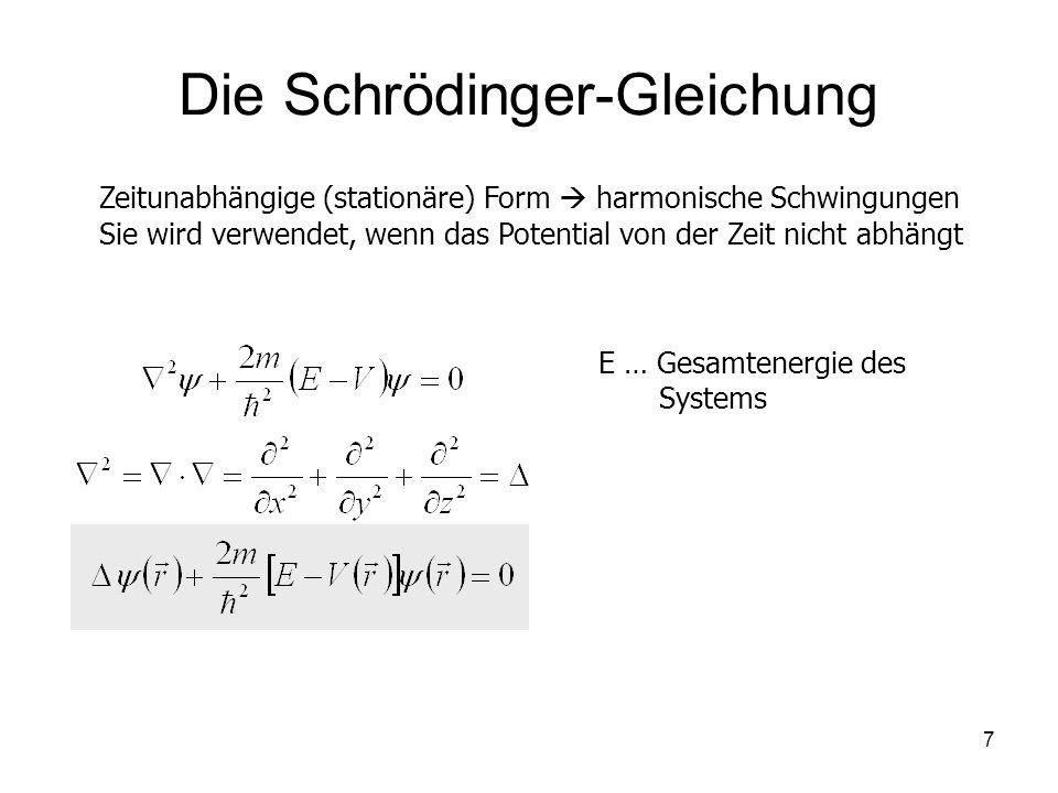 7 Die Schrödinger-Gleichung Zeitunabhängige (stationäre) Form harmonische Schwingungen Sie wird verwendet, wenn das Potential von der Zeit nicht abhän
