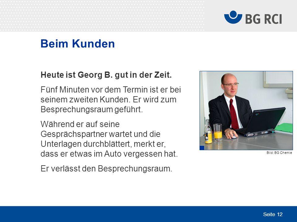 Seite 12 Heute ist Georg B. gut in der Zeit. Fünf Minuten vor dem Termin ist er bei seinem zweiten Kunden. Er wird zum Besprechungsraum geführt. Währe