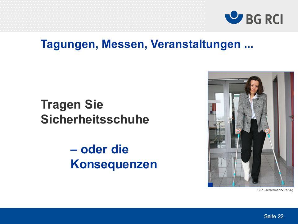 Seite 22 Tragen Sie Sicherheitsschuhe – oder die Konsequenzen Bild: Jedermann-Verlag Tagungen, Messen, Veranstaltungen...