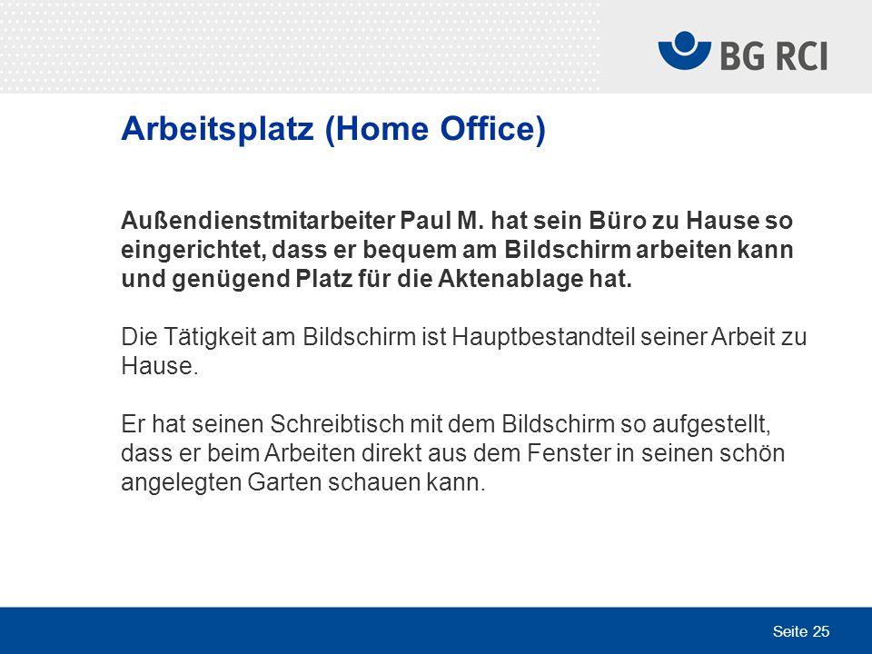 Seite 25 Arbeitsplatz (Home Office) Außendienstmitarbeiter Paul M. hat sein Büro zu Hause so eingerichtet, dass er bequem am Bildschirm arbeiten kann