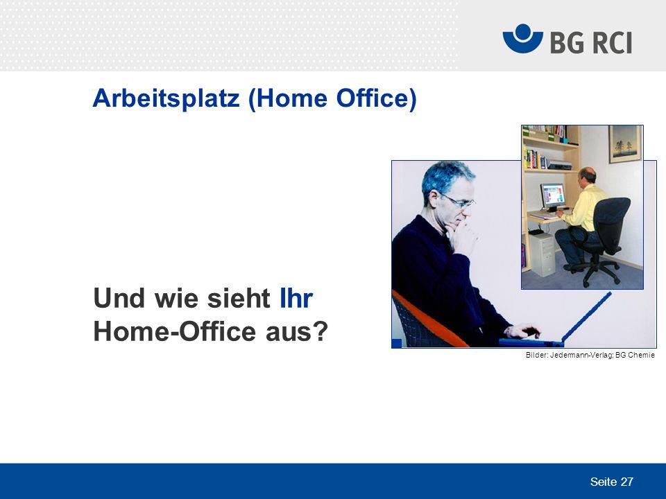 Seite 27 Und wie sieht Ihr Home-Office aus? Bilder: Jedermann-Verlag; BG Chemie Arbeitsplatz (Home Office)