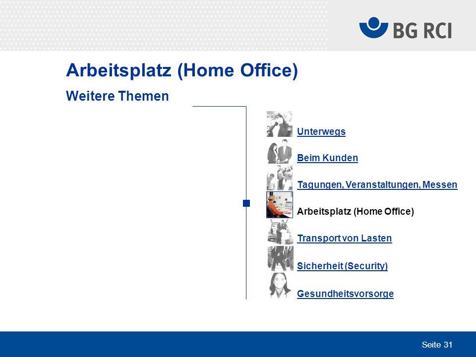 Seite 31 Arbeitsplatz (Home Office) Unterwegs Beim Kunden Tagungen, Veranstaltungen, Messen Arbeitsplatz (Home Office) Transport von Lasten Sicherheit