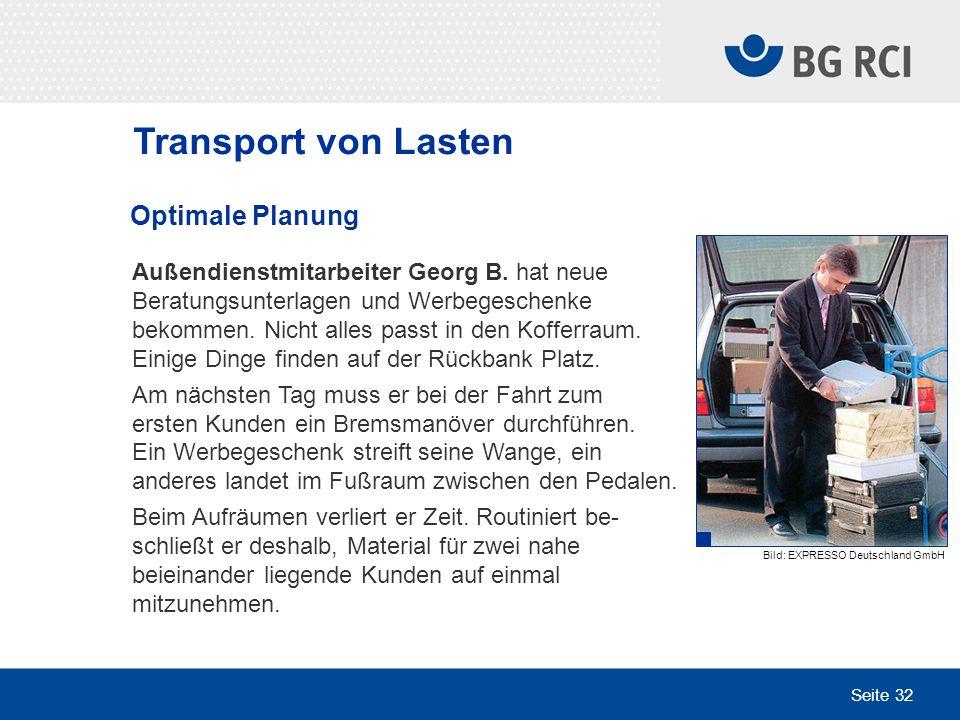 Seite 32 Transport von Lasten Optimale Planung Außendienstmitarbeiter Georg B. hat neue Beratungsunterlagen und Werbegeschenke bekommen. Nicht alles p
