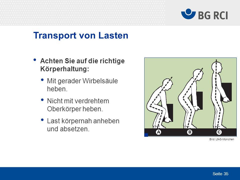 Seite 35 Transport von Lasten Achten Sie auf die richtige Körperhaltung: Mit gerader Wirbelsäule heben. Nicht mit verdrehtem Oberkörper heben. Last kö