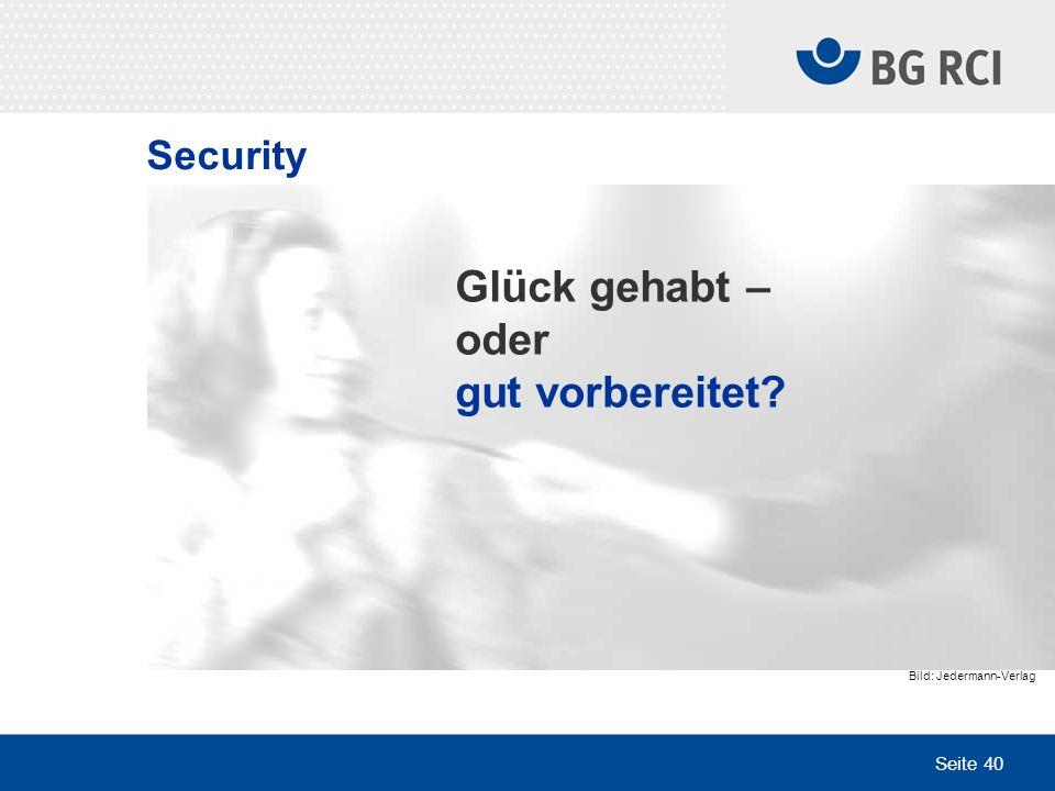 Seite 40 Security Bild: Jedermann-Verlag Glück gehabt – oder gut vorbereitet?
