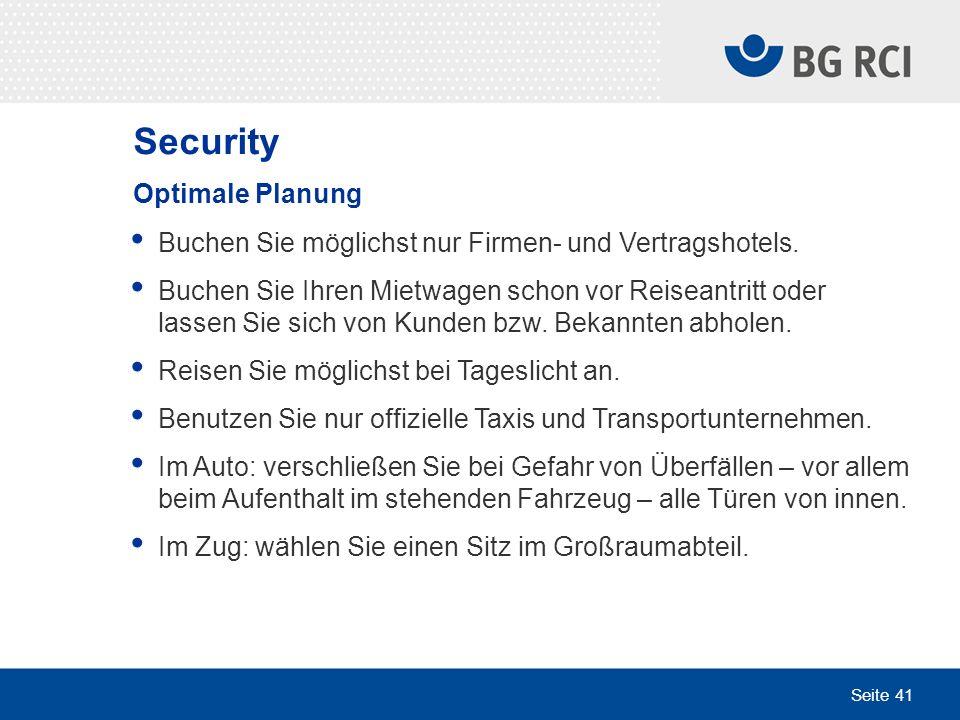 Seite 41 Security Optimale Planung Buchen Sie möglichst nur Firmen- und Vertragshotels. Buchen Sie Ihren Mietwagen schon vor Reiseantritt oder lassen
