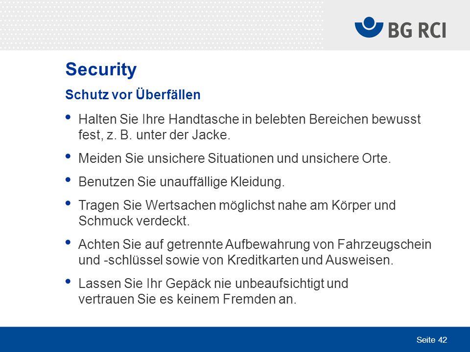 Seite 42 Security Schutz vor Überfällen Halten Sie Ihre Handtasche in belebten Bereichen bewusst fest, z. B. unter der Jacke. Meiden Sie unsichere Sit