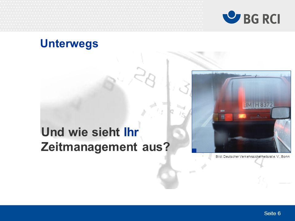 Seite 6 Und wie sieht Ihr Zeitmanagement aus? Bild: Deutscher Verkehrssicherheitsrat e. V., Bonn Unterwegs