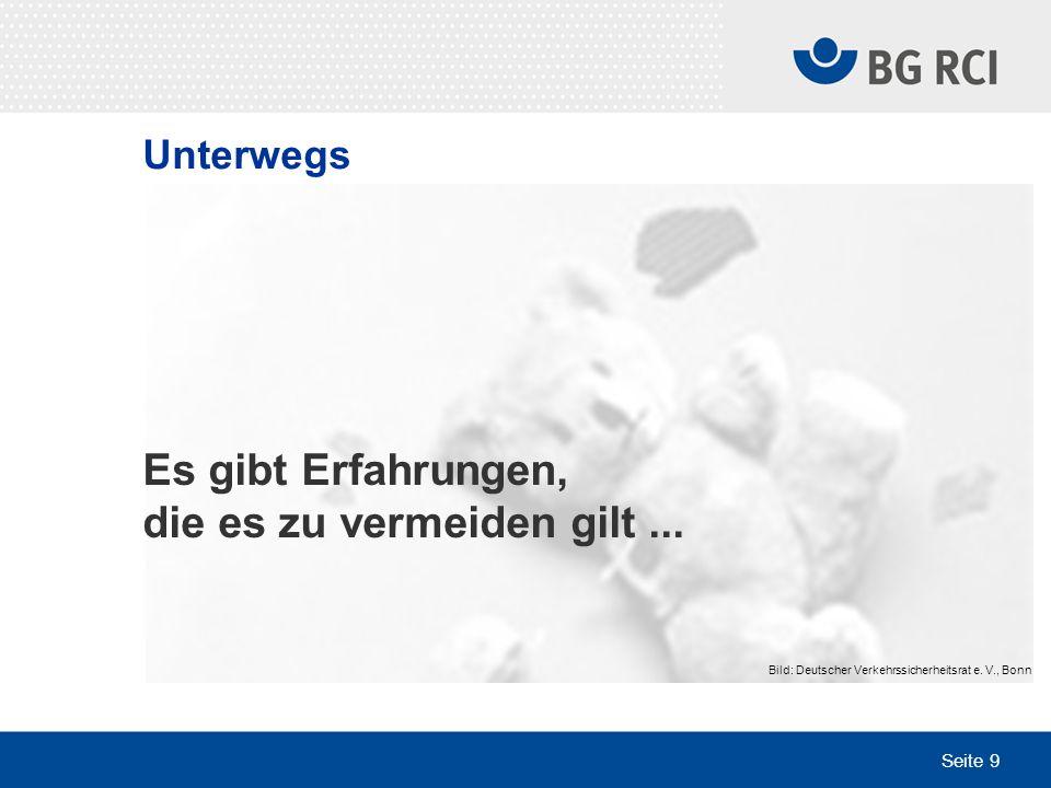 Seite 9 Es gibt Erfahrungen, die es zu vermeiden gilt... Bild: Deutscher Verkehrssicherheitsrat e. V., Bonn Unterwegs