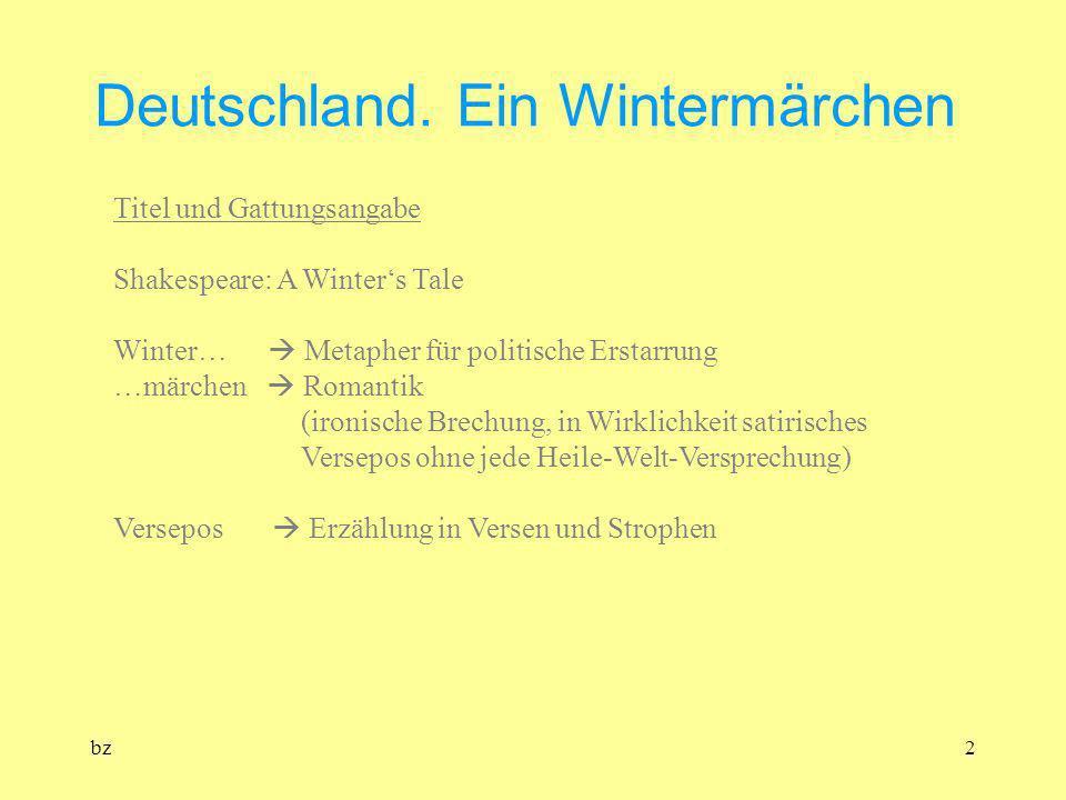 bz2 Deutschland. Ein Wintermärchen Titel und Gattungsangabe Shakespeare: A Winters Tale Winter… Metapher für politische Erstarrung …märchen Romantik (