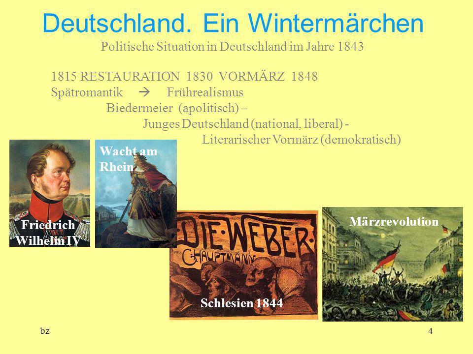 bz4 Deutschland. Ein Wintermärchen Politische Situation in Deutschland im Jahre 1843 1815 RESTAURATION 1830 VORMÄRZ 1848 Spätromantik Frührealismus Bi