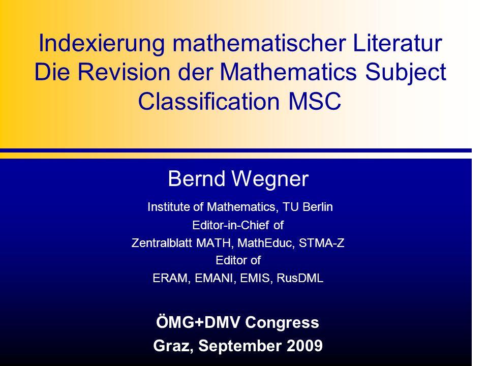 Indexierung mathematischer Literatur Die Revision der Mathematics Subject Classification MSC Bernd Wegner Institute of Mathematics, TU Berlin Editor-i