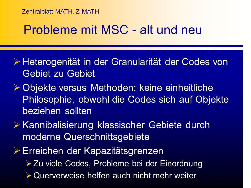 Zentralblatt MATH, Z-MATH Probleme mit MSC - alt und neu Heterogenität in der Granularität der Codes von Gebiet zu Gebiet Objekte versus Methoden: kei