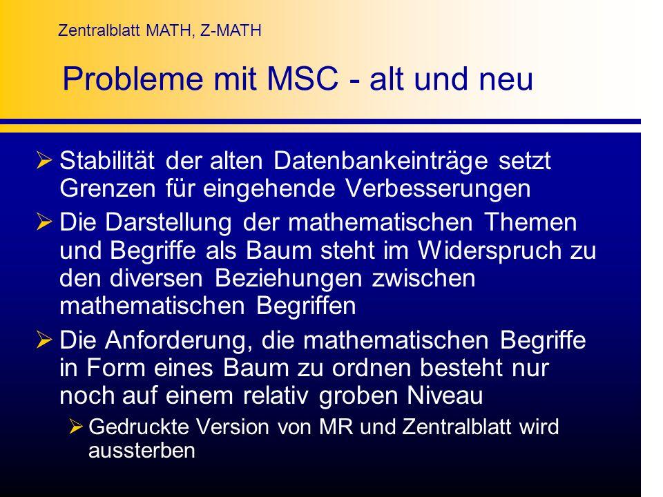 Zentralblatt MATH, Z-MATH Probleme mit MSC - alt und neu Stabilität der alten Datenbankeinträge setzt Grenzen für eingehende Verbesserungen Die Darste