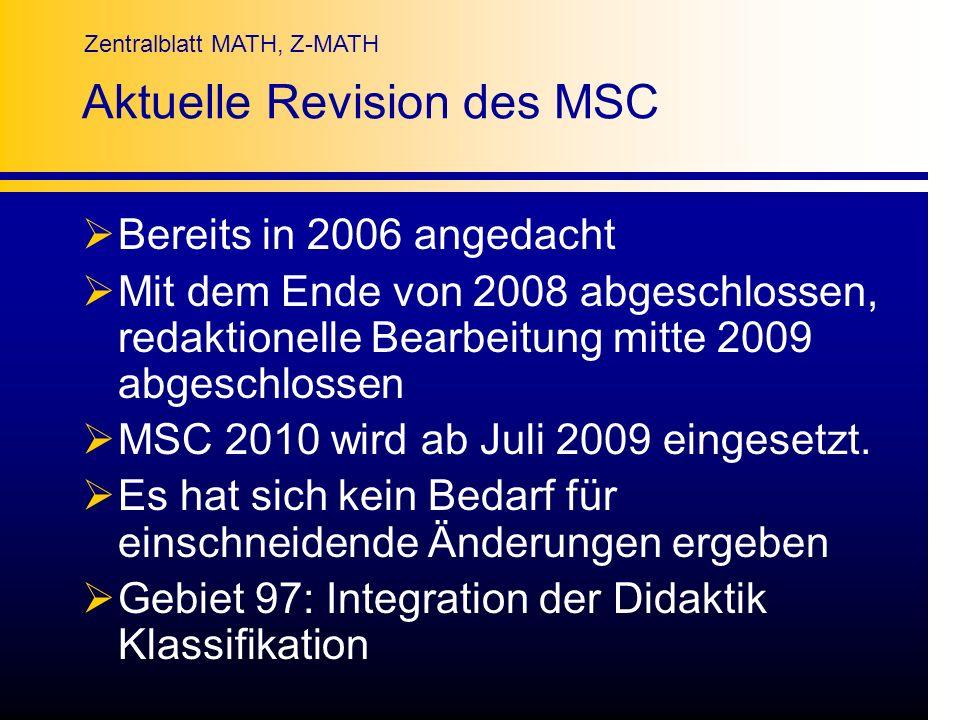 Zentralblatt MATH, Z-MATH Aktuelle Revision des MSC Bereits in 2006 angedacht Mit dem Ende von 2008 abgeschlossen, redaktionelle Bearbeitung mitte 200