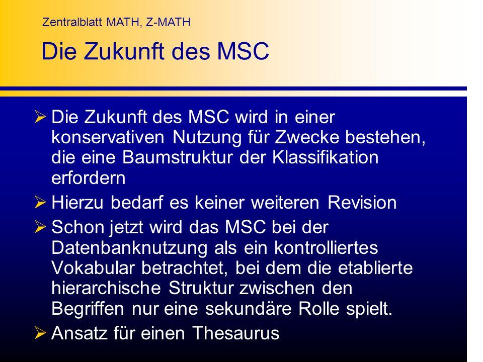 Zentralblatt MATH, Z-MATH Die Zukunft des MSC Die Zukunft des MSC wird in einer konservativen Nutzung für Zwecke bestehen, die eine Baumstruktur der K