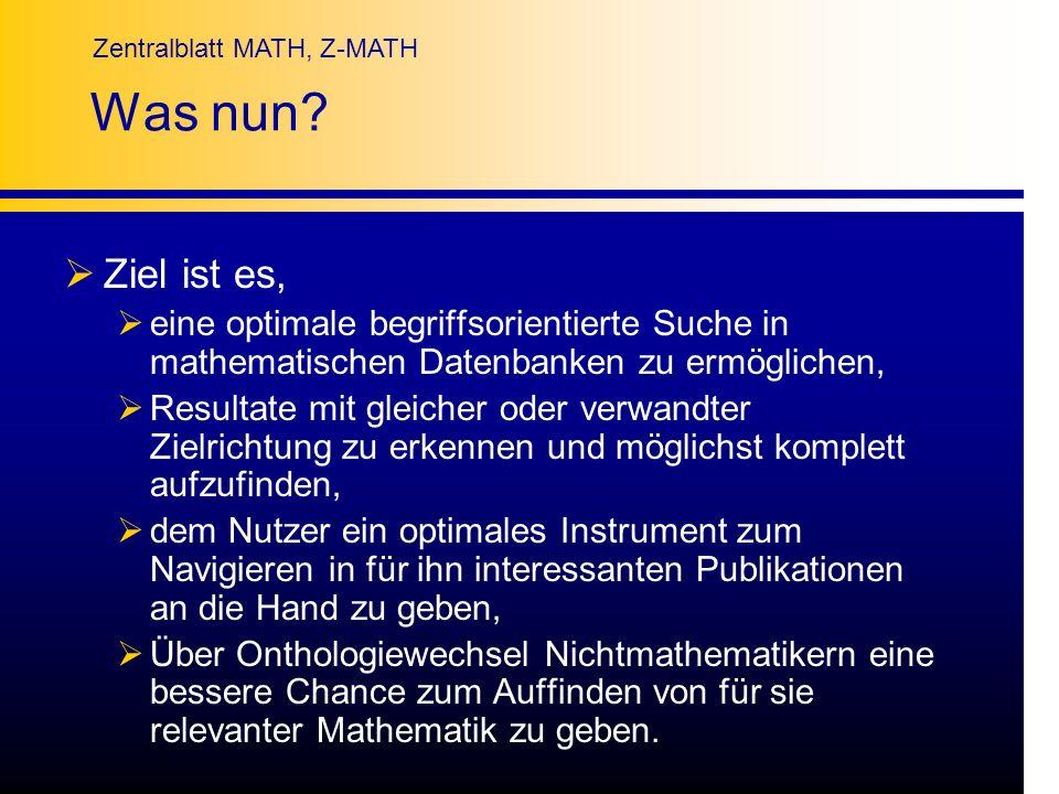 Zentralblatt MATH, Z-MATH Was nun? Ziel ist es, eine optimale begriffsorientierte Suche in mathematischen Datenbanken zu ermöglichen, Resultate mit gl