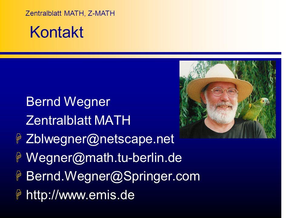 Zentralblatt MATH, Z-MATH Kontakt Bernd Wegner Zentralblatt MATH HZblwegner@netscape.net HWegner@math.tu-berlin.de HBernd.Wegner@Springer.com Hhttp://