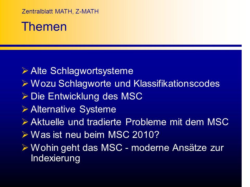 Zentralblatt MATH, Z-MATH Themen Alte Schlagwortsysteme Wozu Schlagworte und Klassifikationscodes Die Entwicklung des MSC Alternative Systeme Aktuelle