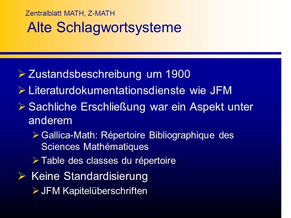 Zentralblatt MATH, Z-MATH Alte Schlagwortsysteme Zustandsbeschreibung um 1900 Literaturdokumentationsdienste wie JFM Sachliche Erschließung war ein As