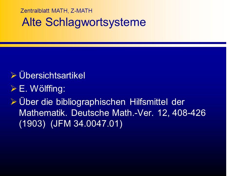 Zentralblatt MATH, Z-MATH Alte Schlagwortsysteme Übersichtsartikel E. Wölffing: Über die bibliographischen Hilfsmittel der Mathematik. Deutsche Math.-