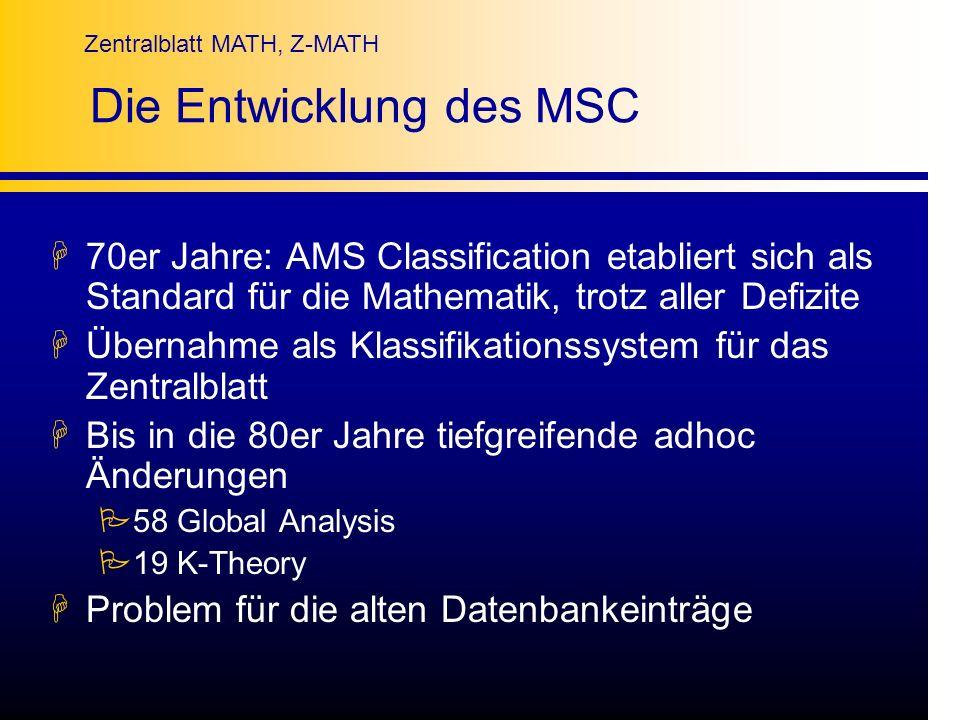 Zentralblatt MATH, Z-MATH Die Entwicklung des MSC H70er Jahre: AMS Classification etabliert sich als Standard für die Mathematik, trotz aller Defizite