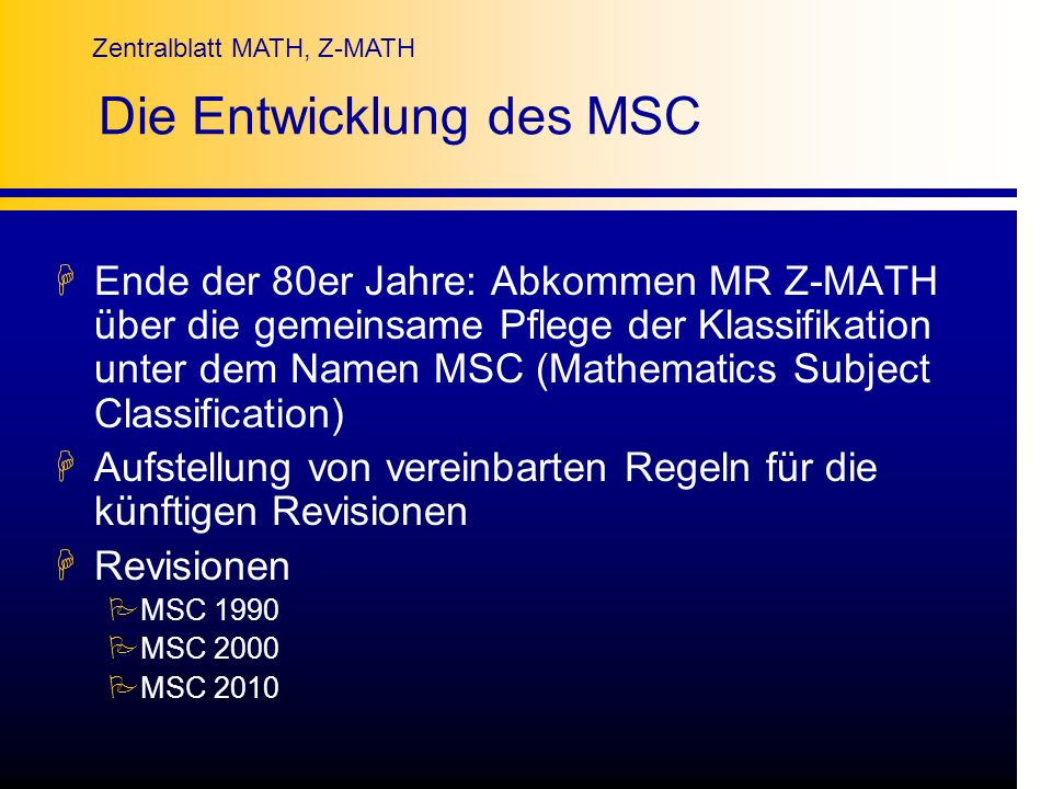 Zentralblatt MATH, Z-MATH Die Entwicklung des MSC HEnde der 80er Jahre: Abkommen MR Z-MATH über die gemeinsame Pflege der Klassifikation unter dem Nam