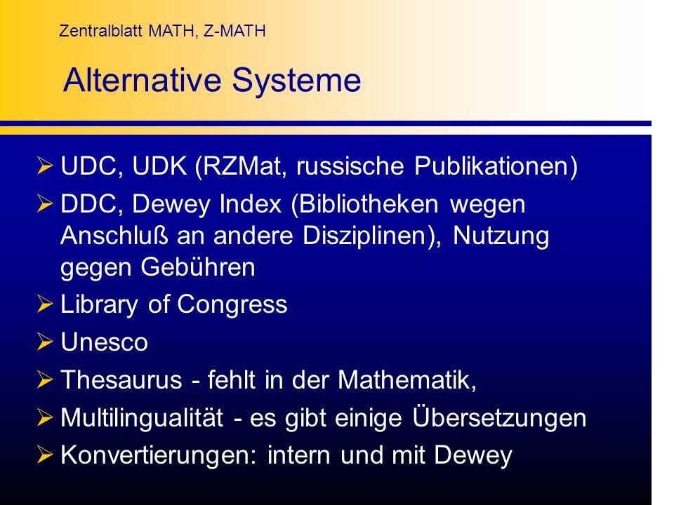 Zentralblatt MATH, Z-MATH Alternative Systeme UDC, UDK (RZMat, russische Publikationen) DDC, Dewey Index (Bibliotheken wegen Anschluß an andere Diszip