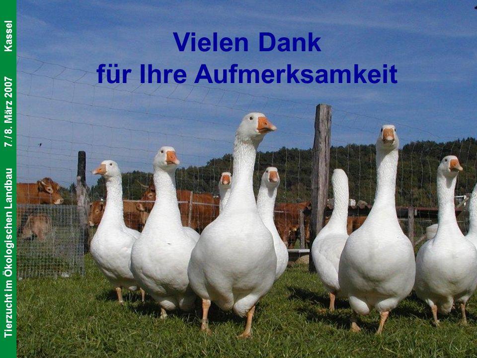 IOL Universität Bonn Institut für Organischen Landbau Tierzucht im Ökologischen Landbau7. / 8. März 2007Kassel Vielen Dank für Ihre Aufmerksamkeit