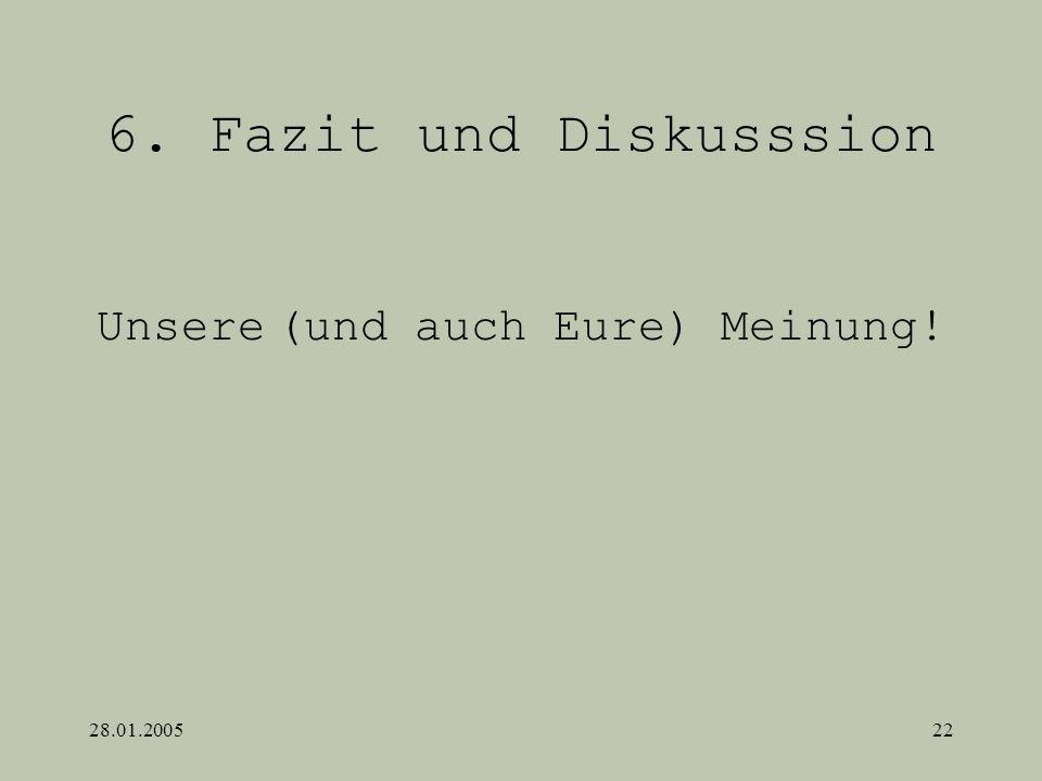 28.01.200522 6. Fazit und Diskusssion Unsere (und auch Eure) Meinung!