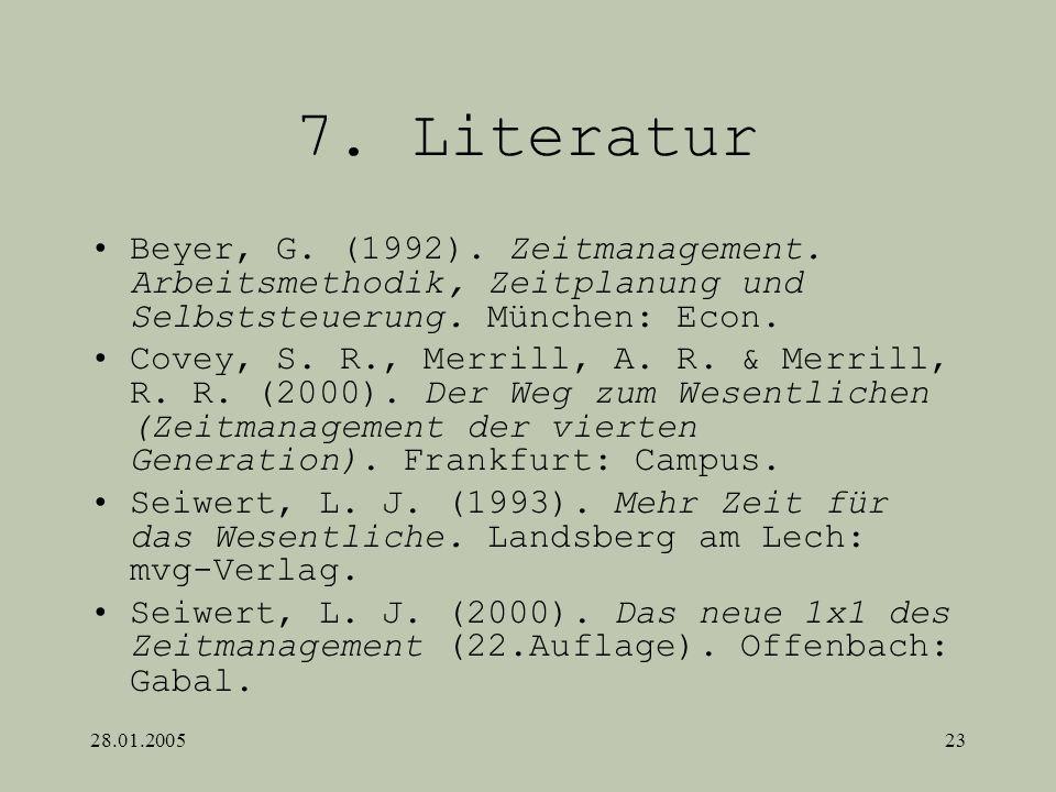 28.01.200523 7. Literatur Beyer, G. (1992). Zeitmanagement. Arbeitsmethodik, Zeitplanung und Selbststeuerung. München: Econ. Covey, S. R., Merrill, A.