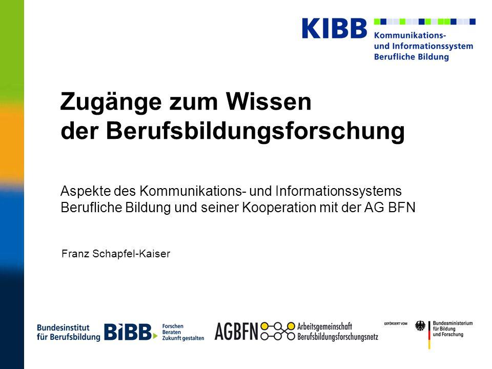 Zugänge zum Wissen der Berufsbildungsforschung Aspekte des Kommunikations- und Informationssystems Berufliche Bildung und seiner Kooperation mit der A