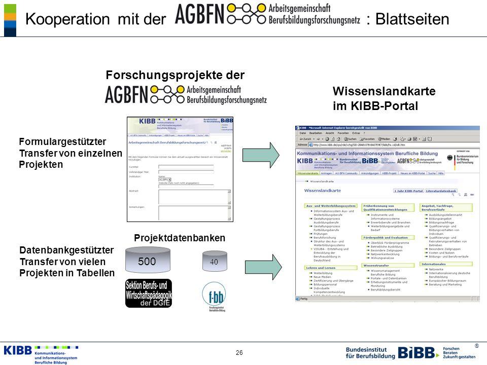 ® 26 Forschungsprojekte der Wissenslandkarte im KIBB-Portal Formulargestützter Transfer von einzelnen Projekten 500 40 Datenbankgestützter Transfer vo