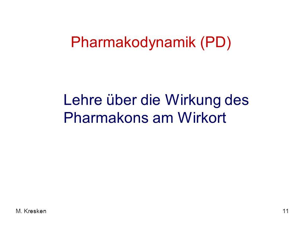 11M. Kresken Pharmakodynamik (PD) Lehre über die Wirkung des Pharmakons am Wirkort