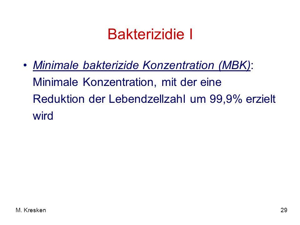 29M. Kresken Bakterizidie I Minimale bakterizide Konzentration (MBK): Minimale Konzentration, mit der eine Reduktion der Lebendzellzahl um 99,9% erzie